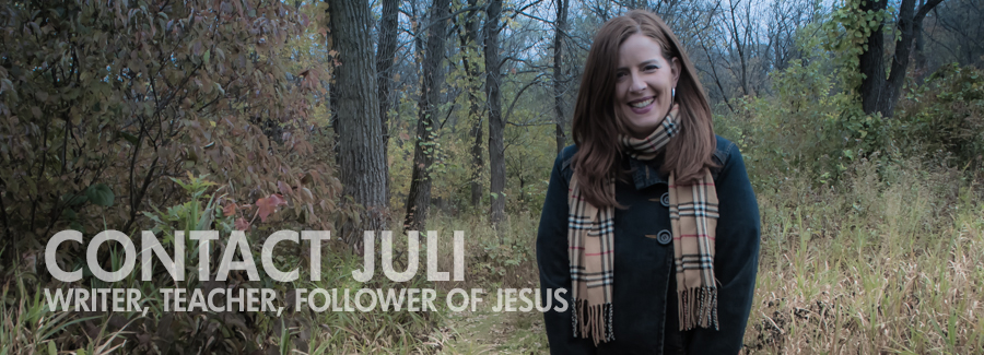 Contact Juli - Writer, Teacher, Follower of Jesus