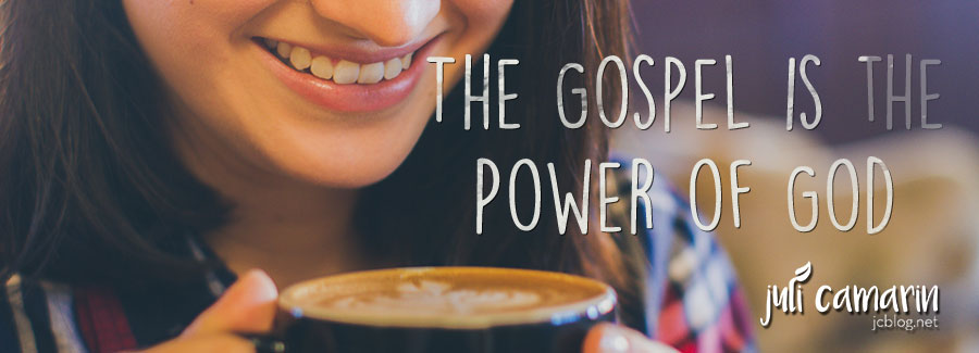 The Gospel is the Power of God—Romans 1:16